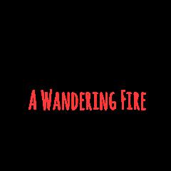 A Wandering Fire